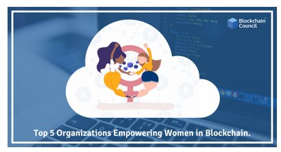 Top 5 Organizations Empowering Women in Blockchain